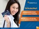 DongA Bank ưu đãi miễn 02 năm phí thường niên dành cho khách hàng mở Thẻ Đa năng